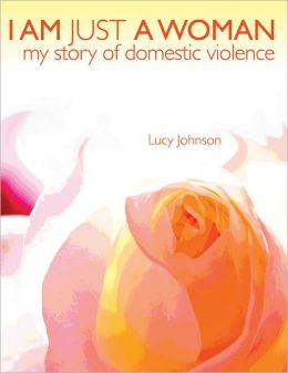 I Am Just A Woman: My Story of Domestic Violence