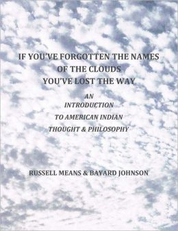 If You've Forgotten the Names of the Clouds, You've Lost Your Way: An Introduction to American Indian Thought and Philosophy