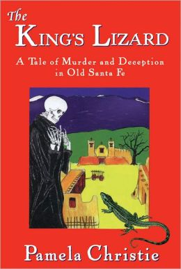 The King's Lizard: A Tale of Murder and Deception in Old Santa Fe
