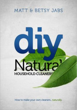 DIY Natural Household Cleaners: How To Make Your Own Cleaners... Naturally