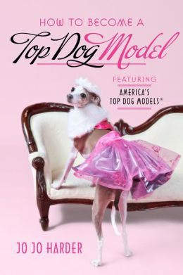 How to Become a Top Dog Model: Featuring America's Top Dog Models (R)