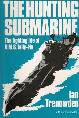 The Hunting Submarine: The Fighting Life of HMS Tally-Ho