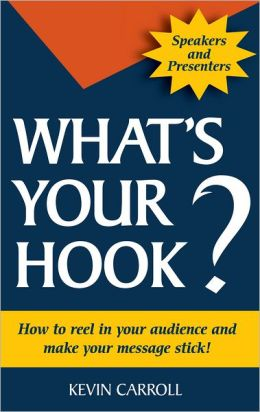 What's Your Hook?: How To Reel In Your Audience And Make Your Message Stick