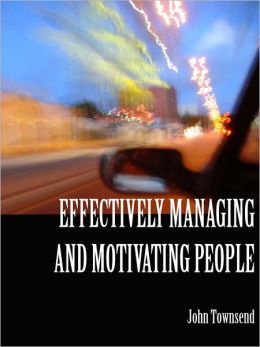 Effectively Managing and Motivating People