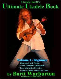 Ukulele Bartt's Ultimate Ukulele: The World's Greatest Instructional Book
