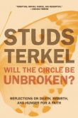 Book Cover Image. Title: Will the Circle Be Unbroken?:  Reflections on Death, Rebirth, and Hunger for a Faith, Author: Studs Terkel