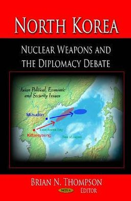 North Korea: Nuclear Weapons and the Diplomacy Debate