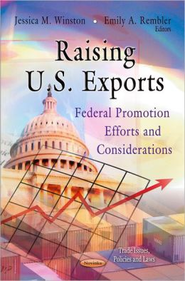 Raising U. S. Exports: Federal Promotion Efforts and Considerations