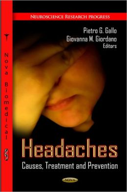 Headaches: Causes, Treatment and Prevention Pietro G. Gallo and Giovanna M. Giordano
