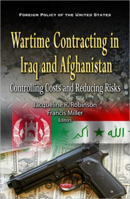 Wartime Contracting in Iraq and Afghanistan: Controlling Costs and Reducing Risks