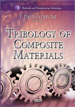 Tribology of Composite Materials. Edited by J. Paulo Davim