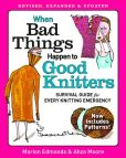 Book Cover Image. Title: When Bad Things Happen to Good Knitters:  Revised, Expanded, and Updated Survival Guide for Every Knitting Emergency, Author: Marion Edmonds