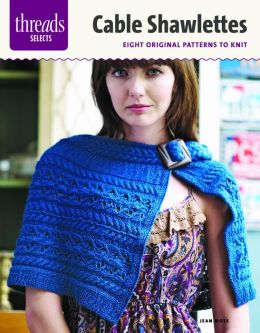 Cable Shawlettes: Six Original Patterns To Knit