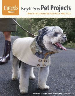 Easy-To-Sew Pet Projects: Irresistible Designs for Dogs and Cats