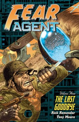 Fear Agent Volume 3: The Last Goodbye