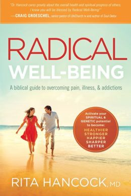 Radical Well-being: A Biblical Guide to Overcoming Pain, Illness, and Addictions