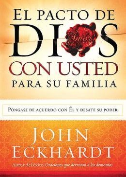 El Pacto de Dios con Usted Para Su Familia: Pongase de acuerdo con El y desate su poder