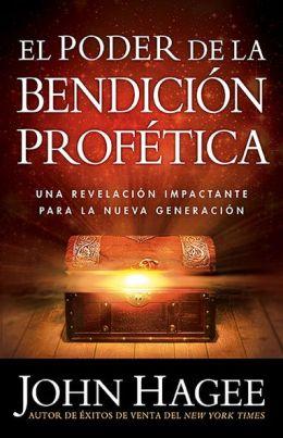 El Poder De La Bendicion Profetica: Una revelacion impactante para la nueva generacion