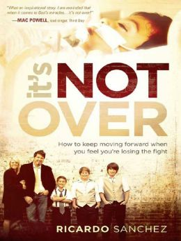 It's Not Over: How to Keep Moving Forward When You Feel You're Losing the Fight (Enhanced Edition)