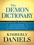 Book Cover Image. Title: The Demon Dictionary Volume Two:  An Expos� on Cultural Practices, Symbols, Myths, and the Luciferian Doctrine, Author: Kimberly Daniels