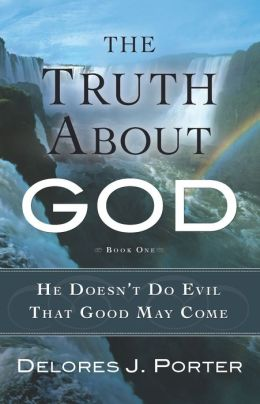 The Truth About God: He Doesn't Do Evil That Good May Come
