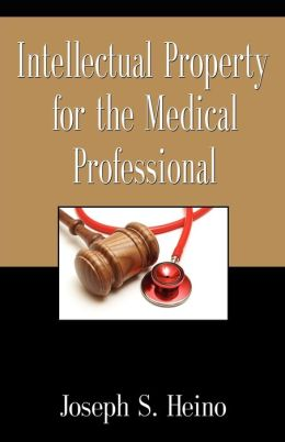 INTELLECTUAL PROPERTY FOR THE MEDICAL PROFESSIONAL