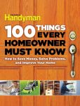 Book Cover Image. Title: 100 Things Every Homeowner Must Know:  How to Save Money, Solve Problems and Improve Your Home, Author: Editors Of Family Handyman