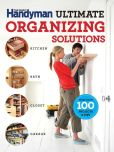 Book Cover Image. Title: The Family Handyman Ultimate Organizing Solutions, Author: Family Handyman