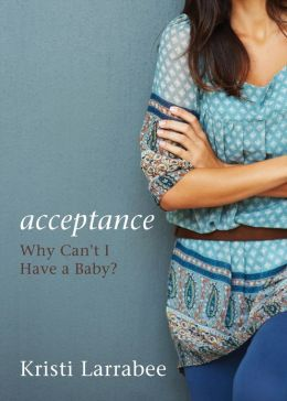 Acceptance: Why Can't I Have a Baby?