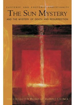 The Sun Mystery and the Mystery of Death and Resurrection: Exoteric and Esoteric Christianity, 12 lectures, various cities, March 21-June 11, 1922 (CW 211)