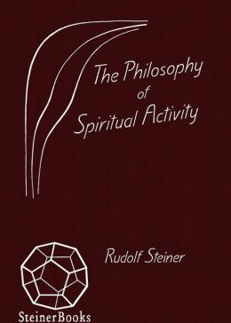 The Philosophy of Spiritual Activity: Written in 1894 (CW 4)