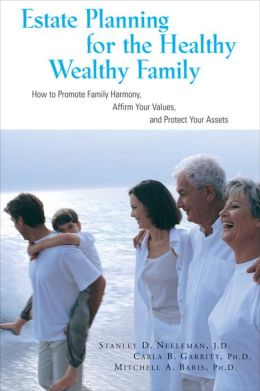 Estate Planning for the Healthy, Wealthy Family: How to Promote Family Harmony, Affirm Your Values, and Protect Your Assets
