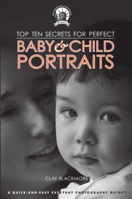 Top Ten Secrets for Perfect Baby & Child Portraits