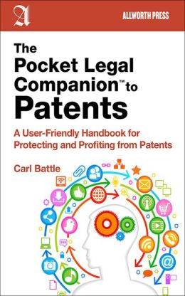 The Pocket Legal Companion to Patents: A User-Friendly Handbook for Protecting and Profiting from Patents