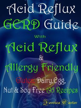 Acid Reflux GERD Guide: With Acid Reflux & Allergy friendly: Gluten, Dairy, Egg, Nut & Soy Free 195 Recipes