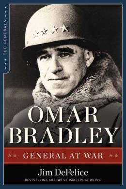 Omar Bradley: General at War Jim DeFelice