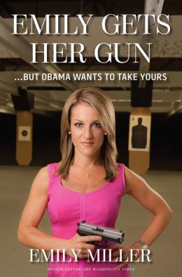 Emily Gets Her Gun: ...But Obama Wants to Take Yours