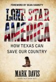 Book Cover Image. Title: Lone Star America:  How Texas Can Save Our Country, Author: Mark Davis