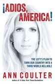 Book Cover Image. Title: Adios, America:  The Left's Plan to Turn Our Country into a Third World, Author: Ann Coulter