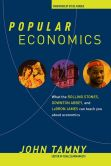 Book Cover Image. Title: Popular Economics:  What the Rolling Stones, Downton Abbey, and LeBron James Can Teach You about Economics, Author: John Tamny