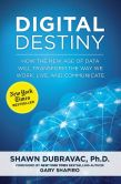 Book Cover Image. Title: Digital Destiny:  How the New Age of Data Will Transform the Way We Work, Live, and Communicate, Author: Shawn DuBravac
