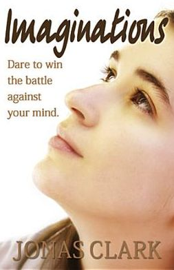 Imaginations: Dare to Win the Battle Against Your Mind.