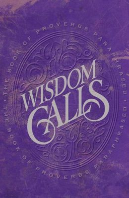 Wisdom Calls: The Book of Proverbs Paraphrased