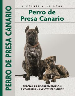 Perro De Presa Canario: Special Rare-Breed Edition : A Comprehensive Owner's Guide