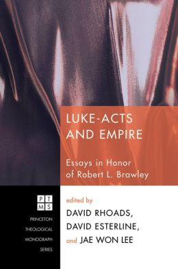 Luke-Acts and Empire: Essays in Honor of Robert L. Brawley