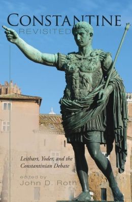 Constantine Revisited: Leithart, Yoder, and the Constantinian Debate