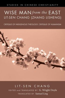Wise Man from the East: Lit-sen Chang (Zhang Lisheng): Critique of Indigenous Theology; Critique of Humanism