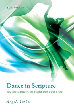 Dance in Scripture: How Biblical Dancers Can Revolutionize Worship Today
