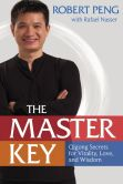 Book Cover Image. Title: The Master Key:  Qigong Secrets for Vitality, Love, and Wisdom, Author: Robert Peng