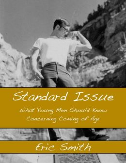 Standard Issue: What Young Men Should Know Concerning Coming of Age